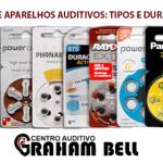 PILHAS DE APARELHOS AUDITIVOS: TIPOS E DURABILIDADE